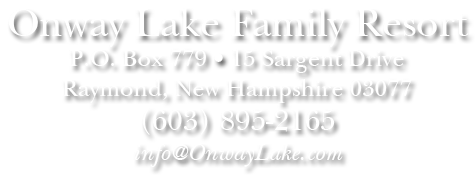 Onway Lake Family Resort, P.O. Box 779 • 15 Sargent Drive, Raymond, New Hampshire 03077 / (603) 895-2165
